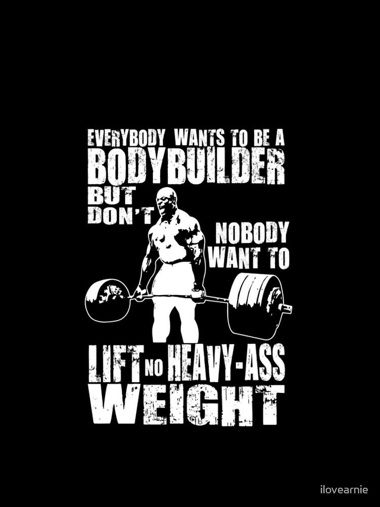 Jeder will ein Bodybuilder sein (Ronnie Coleman Kreuzheben) von ilovearnie