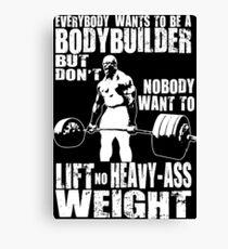 Jeder will ein Bodybuilder sein (Ronnie Coleman Kreuzheben) Leinwanddruck