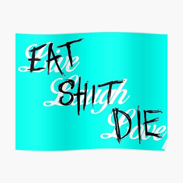 Eat Shit Die Poster