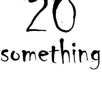 20 something by badideatees