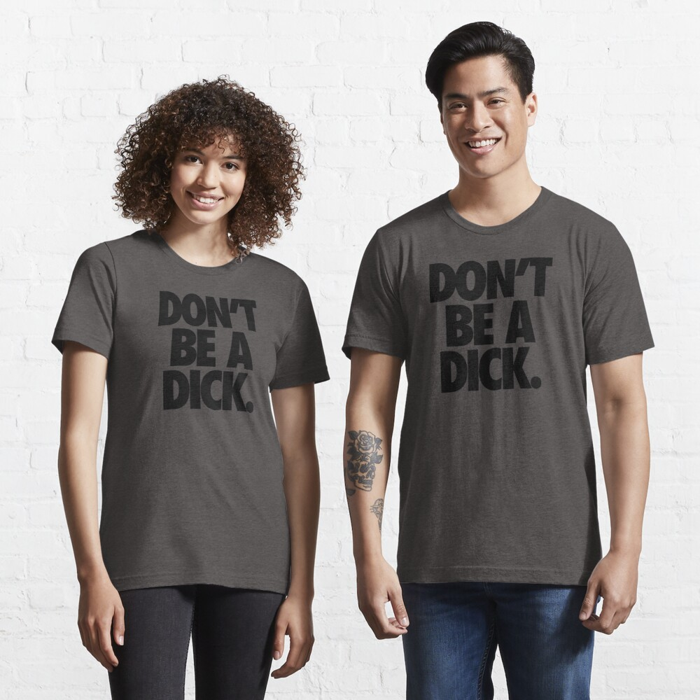 DON'T BE A DICK. Essential T-Shirt