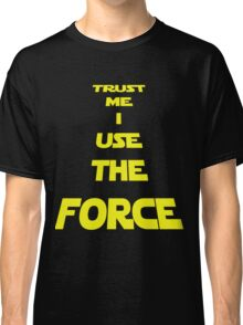 TRUST ME I USE THE FORCE Classic T-Shirt