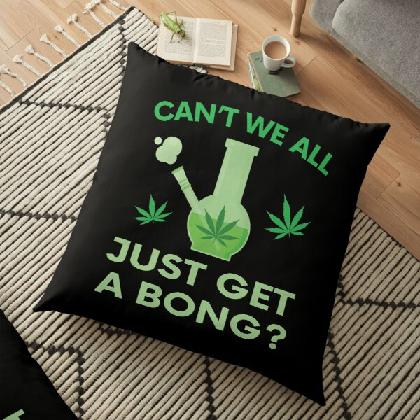 Can't We All Just Get A Bong? Gift Floor Pillow