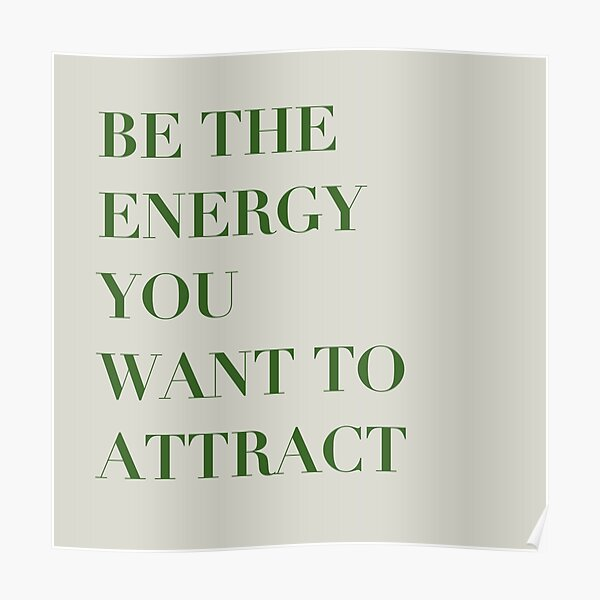 inspirational be the energy you want to attract quote Poster