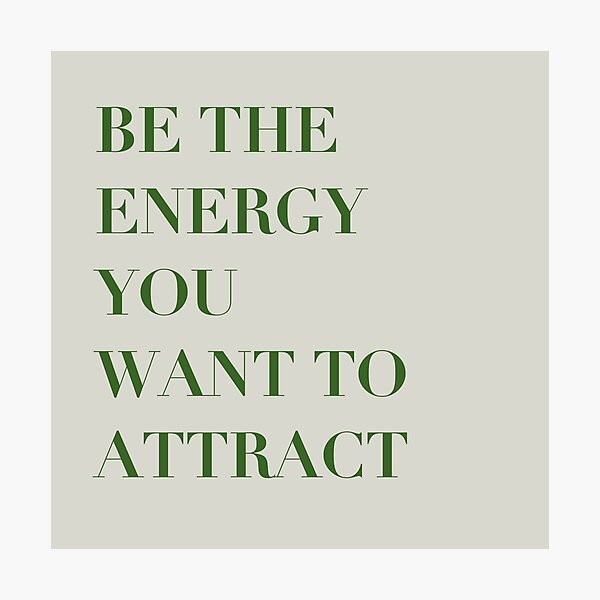 inspirational be the energy you want to attract quote Photographic Print
