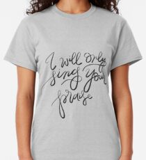 I will only sing Your praise Classic T-Shirt