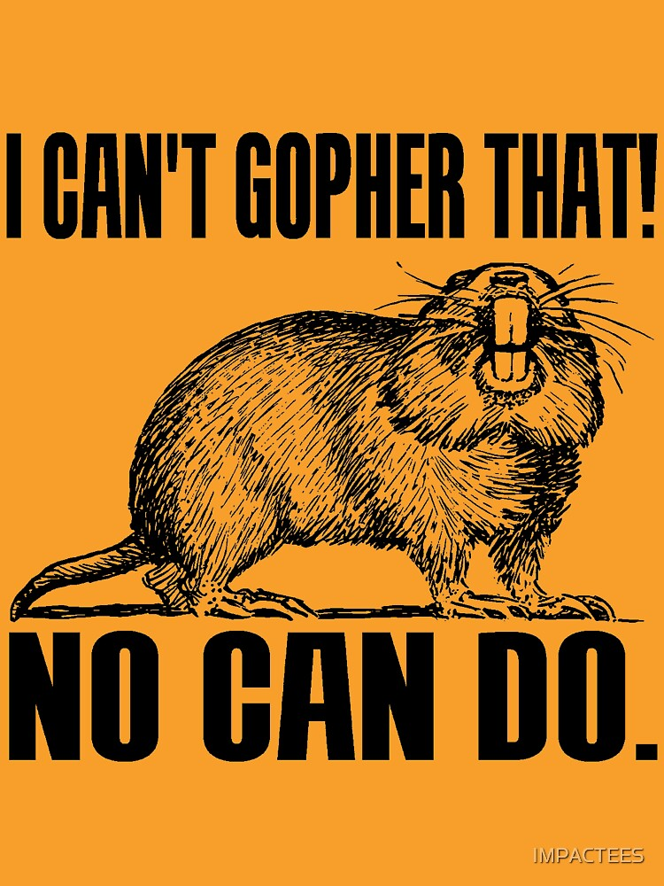 I CAN'T GOPHER THAT! by IMPACTEES