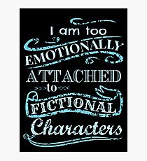 I am too emotionally attached to fictional characters #2 Photographic Print