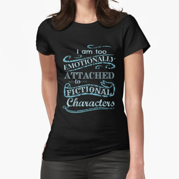 I am too emotionally attached to fictional characters #2 Fitted T-Shirt