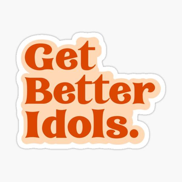 Get Better Idols  Sticker