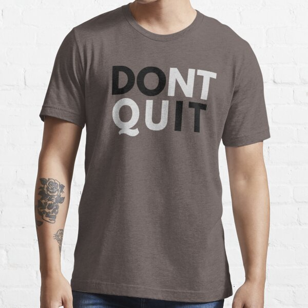 Do Not Quit Self Motivational Quote  Essential T-Shirt