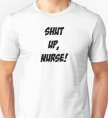Shut up, Nurse! T-Shirt