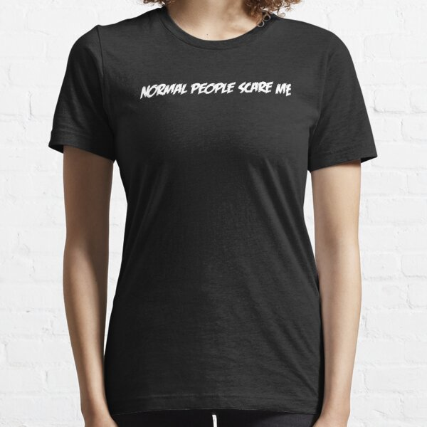 Normal People Scare Me (White Text) Essential T-Shirt