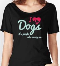 I'Love Dogs People Annoy Me Women's Relaxed Fit T-Shirt