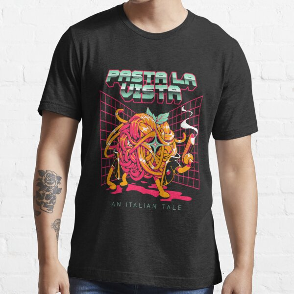 Pasta La Vista Essential T-Shirt