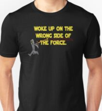 Woke up on the Wrong Side of the Force T-Shirt