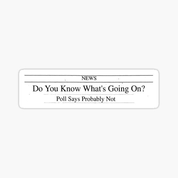 Do You Know What's Going On? Headline Sticker