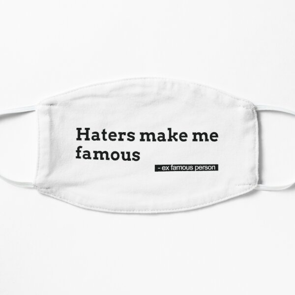 Haters make me famous Flat Mask