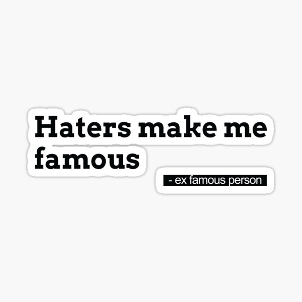 Haters make me famous Sticker