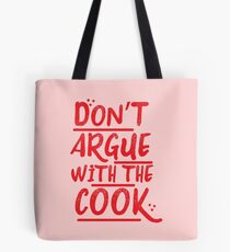 Don't argue with the cook Tote Bag
