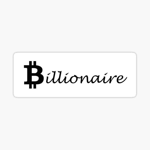 Bitcoin- Billionaire in the making. Sticker