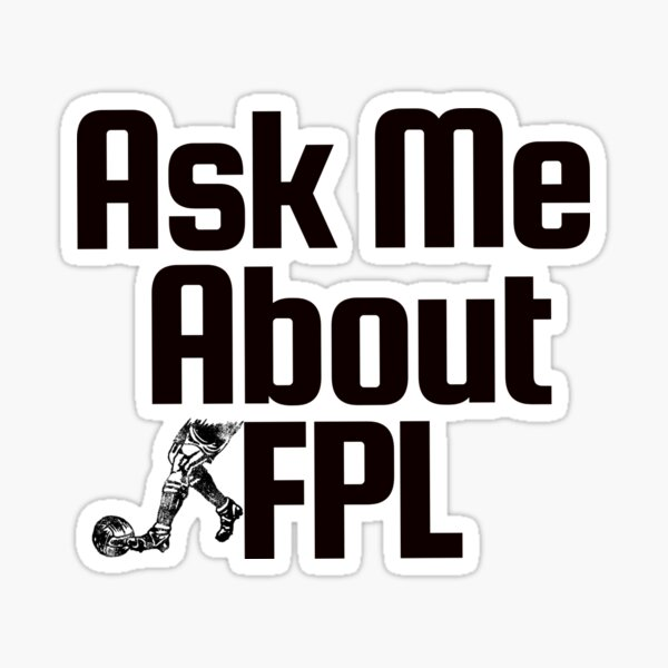 Ask me about FPL Sticker