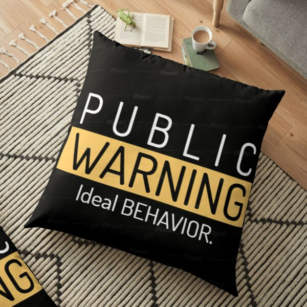 public warning ideal behavior Floor Pillow
