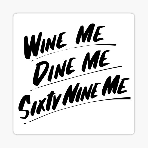 Wine Me Dine Me Sixty Nine Me Sticker