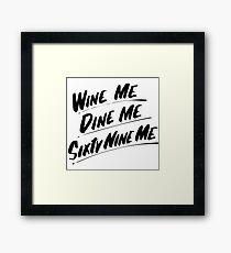 Wine Me Dine Me Sixty Nine Me Framed Print