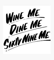Wine Me Dine Me Sixty Nine Me Photographic Print
