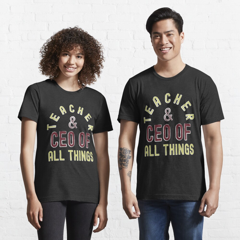 Teacher & CEO Of All Things High Ego Smartest Nerdy Essential T-Shirt