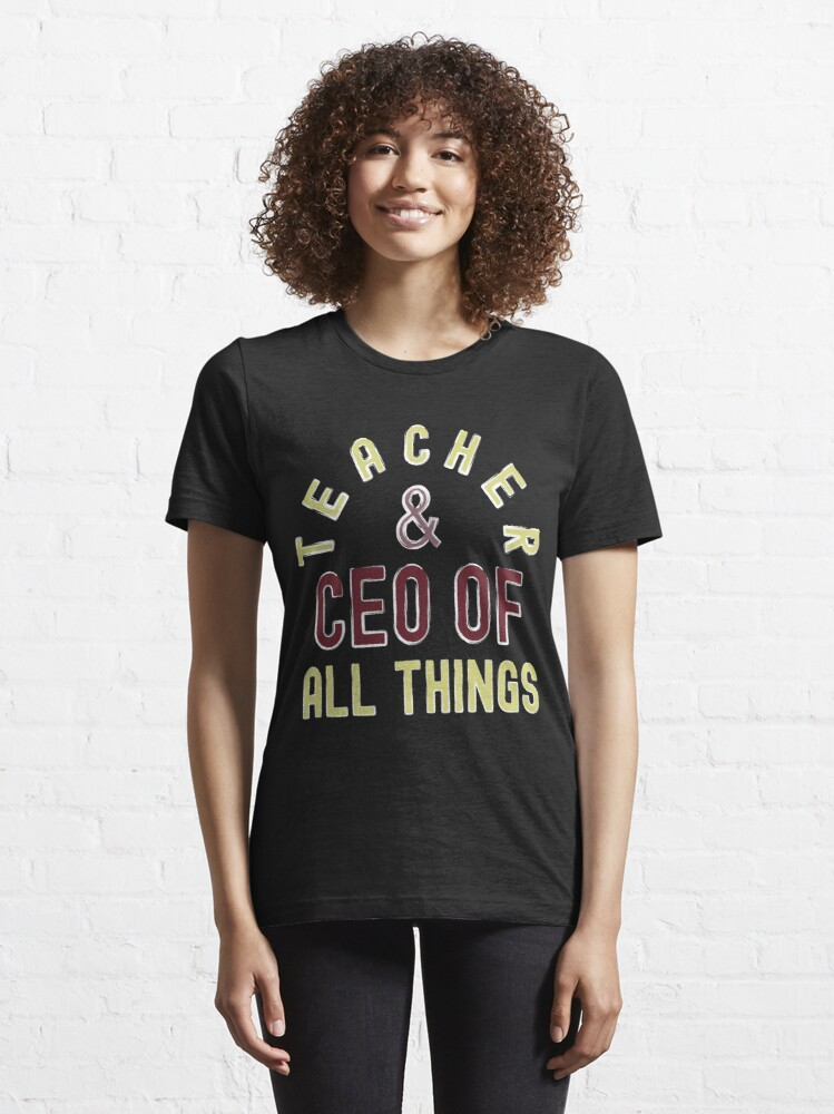 Alternate view of Teacher & CEO Of All Things High Ego Smartest Nerdy Essential T-Shirt
