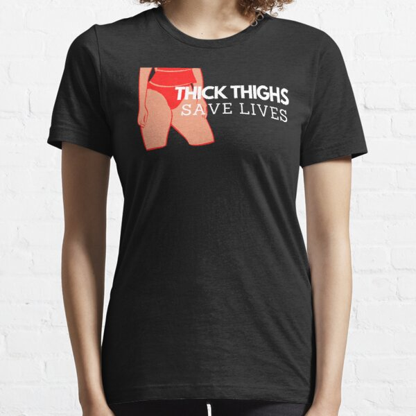 Thighs Save Lives Tan Body  Essential T-Shirt