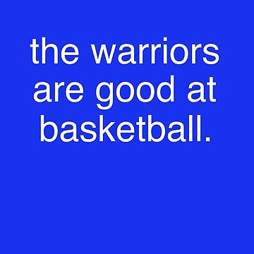 the warriors are good at basketball by springparadise