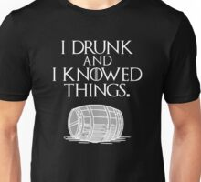 I drink and I know things Funny quote Unisex T-Shirt