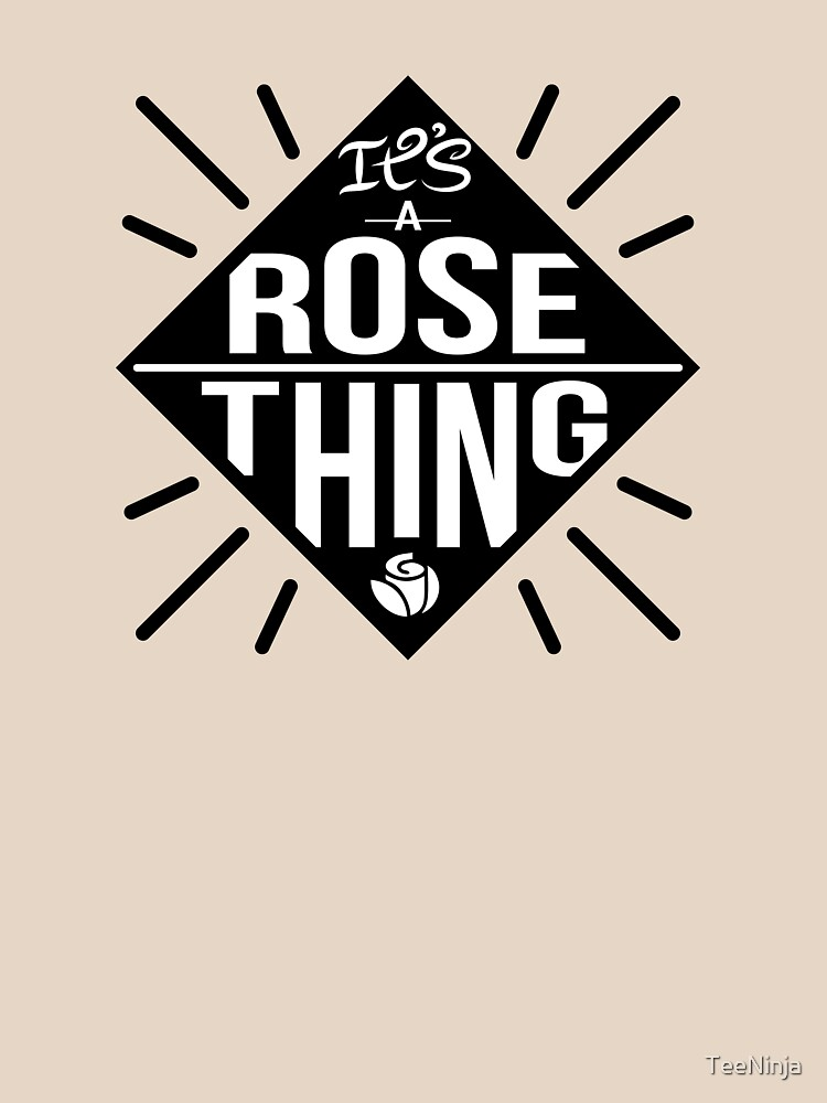 Es una cosa de Rose de TeeNinja