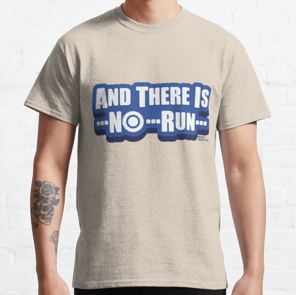 And There Is No Run Classic T-Shirt