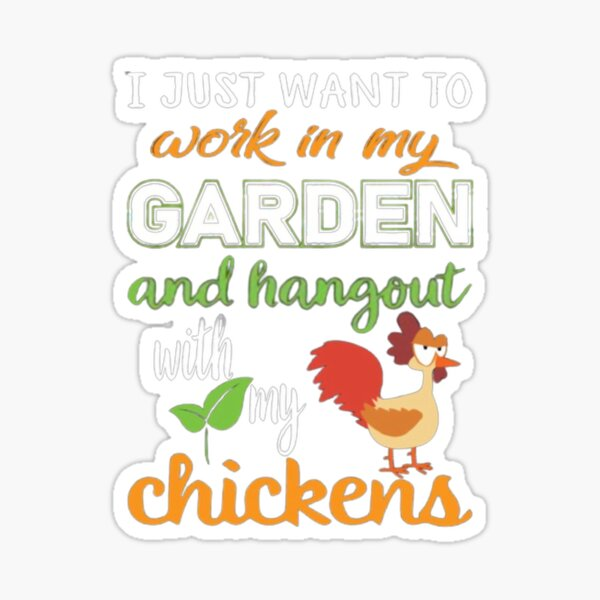 i just want to work in my garden and hangout with my chickens t-shirt Sticker