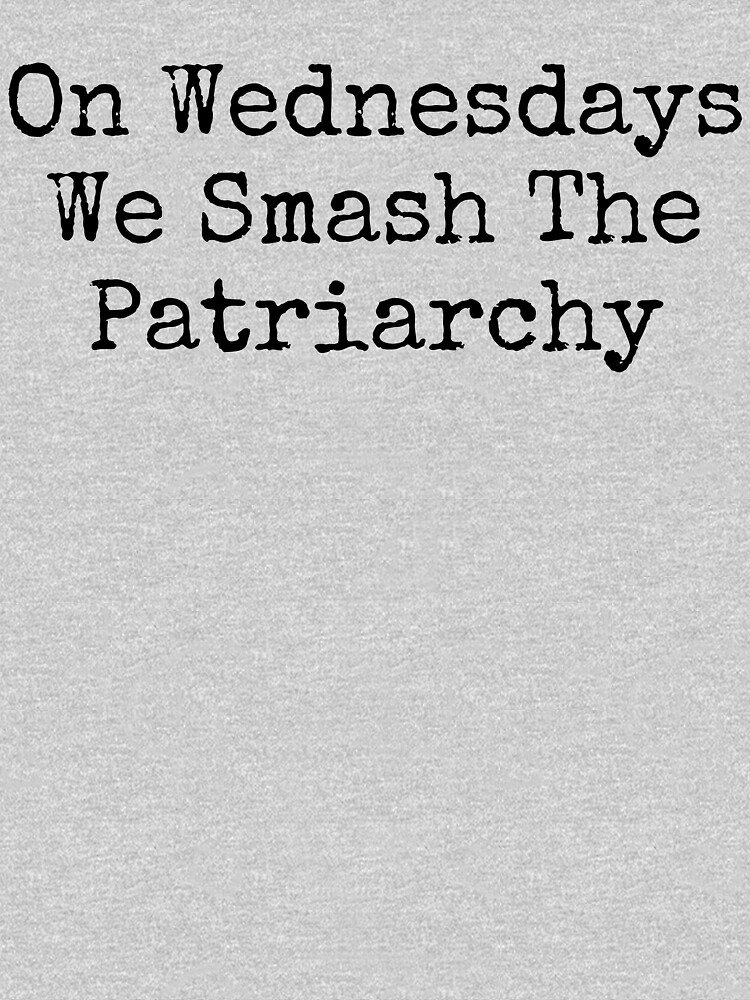 Feminist, On Wednesdays We Smash The Patriarchy by ds-4
