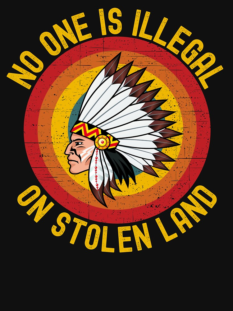 Immigrant, No One Is Illegal On Stolen Land by ds-4
