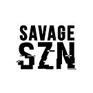 Savage SZN by Creat1ve