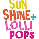 Fun Quotes - Sunshine + Lollipops by Tee Brain Creative