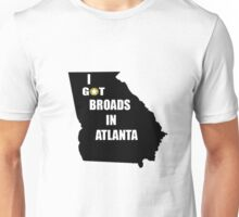 I GOT BROADS IN ATLANTA DESIIGNER Unisex T-Shirt