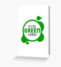 Not All Green is Healthy Greeting Card