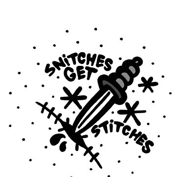 Snitches Get Stitches by KRAPUUL