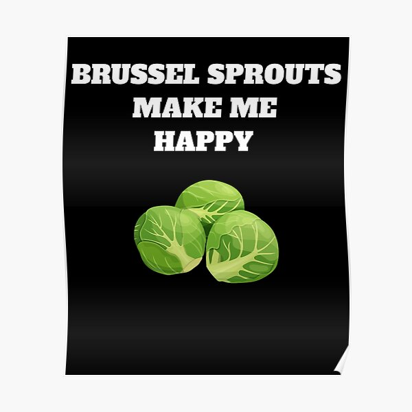 Brussel sprouts make me happy Poster