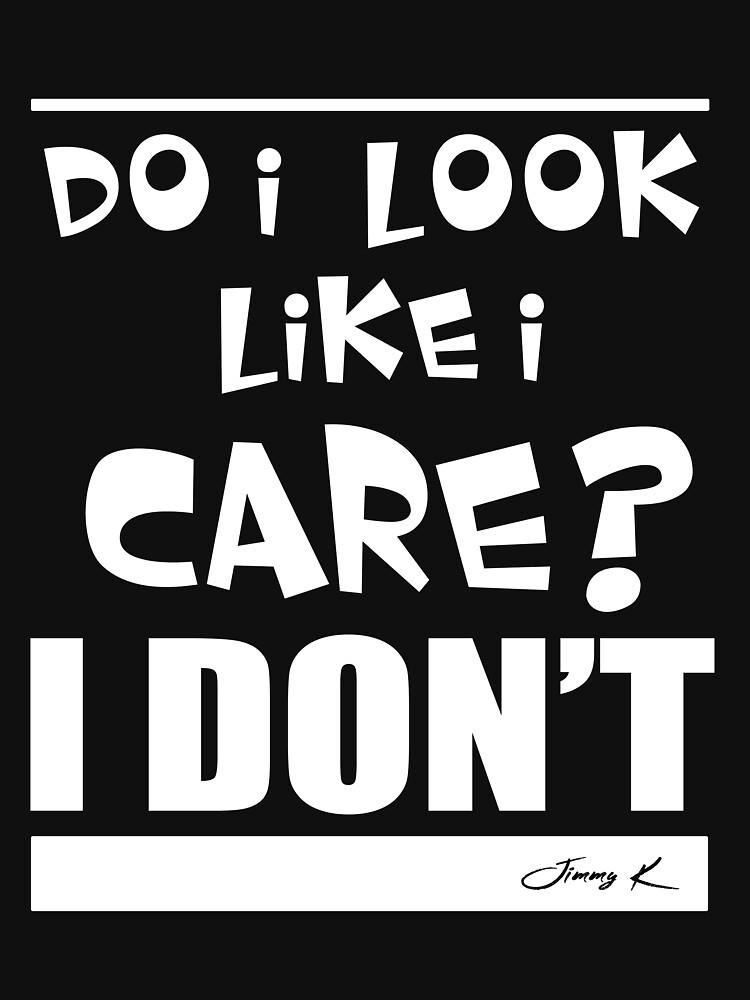 Do I look like I care? by JimmyKMerch