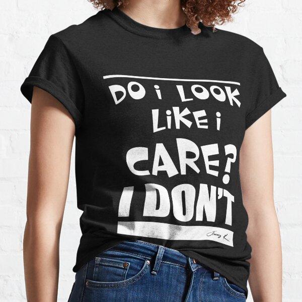 Do I look like I care? Classic T-Shirt