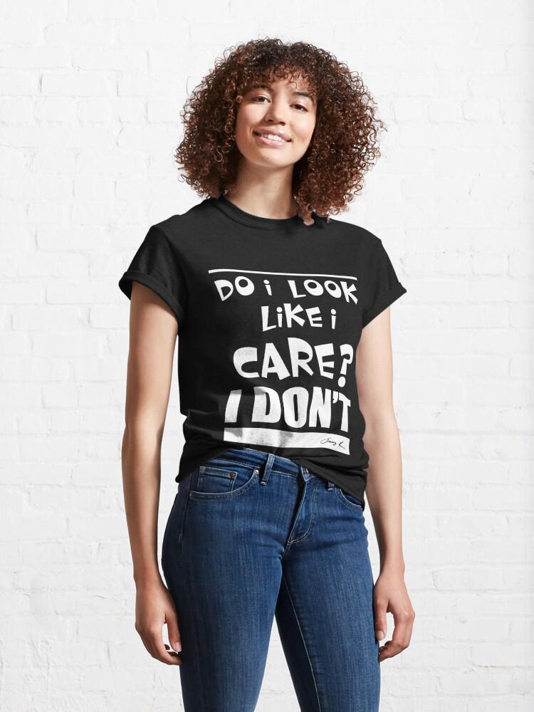 Alternate view of Do I look like I care? Classic T-Shirt