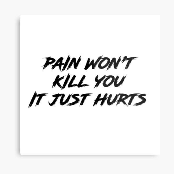 Pain Won't Kill You Metal Print